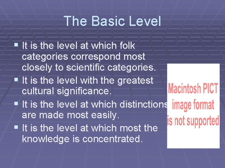 The Basic Level § It is the level at which folk categories correspond most