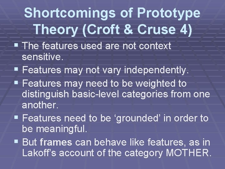 Shortcomings of Prototype Theory (Croft & Cruse 4) § The features used are not