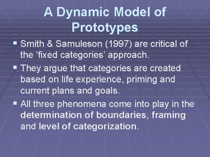 A Dynamic Model of Prototypes § Smith & Samuleson (1997) are critical of the