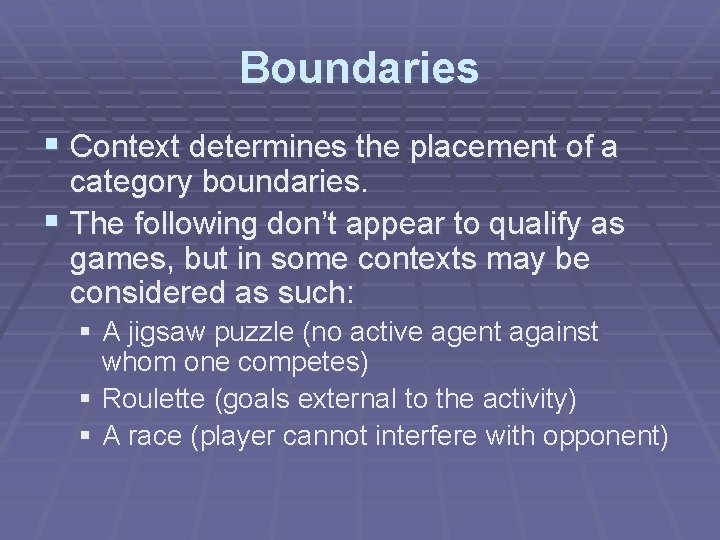 Boundaries § Context determines the placement of a category boundaries. § The following don't