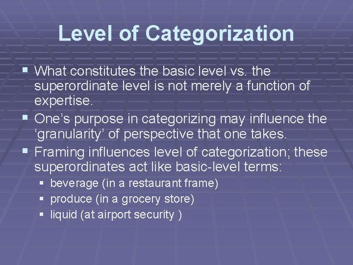 Level of Categorization § What constitutes the basic level vs. the superordinate level is