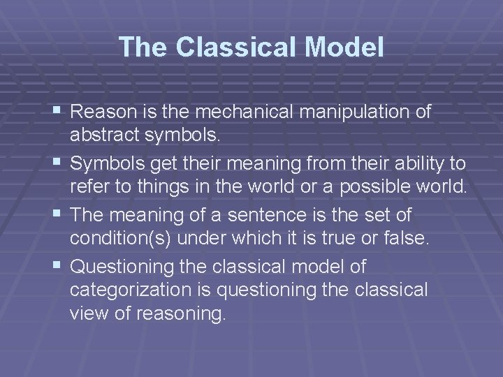 The Classical Model § Reason is the mechanical manipulation of § § § abstract