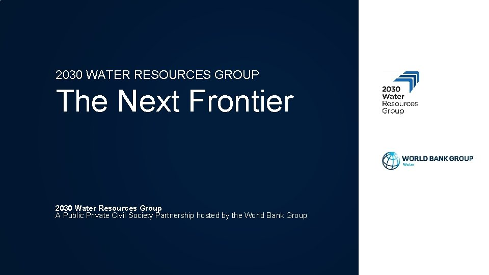 2030 WATER RESOURCES GROUP The Next Frontier 2030 Water Resources Group A Public Private