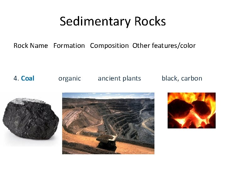 Sedimentary Rocks Rock Name Formation Composition Other features/color 4. Coal organic ancient plants black,