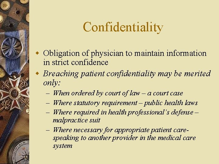 Confidentiality w Obligation of physician to maintain information in strict confidence w Breaching patient