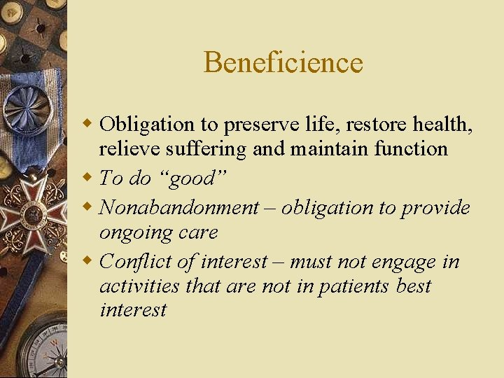 Beneficience w Obligation to preserve life, restore health, relieve suffering and maintain function w