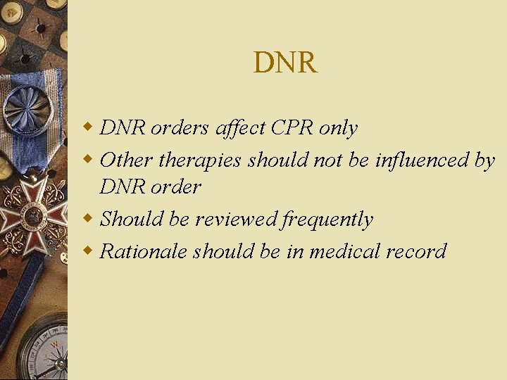 DNR w DNR orders affect CPR only w Otherapies should not be influenced by