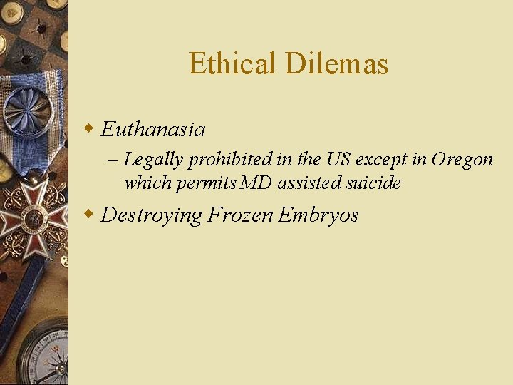 Ethical Dilemas w Euthanasia – Legally prohibited in the US except in Oregon which