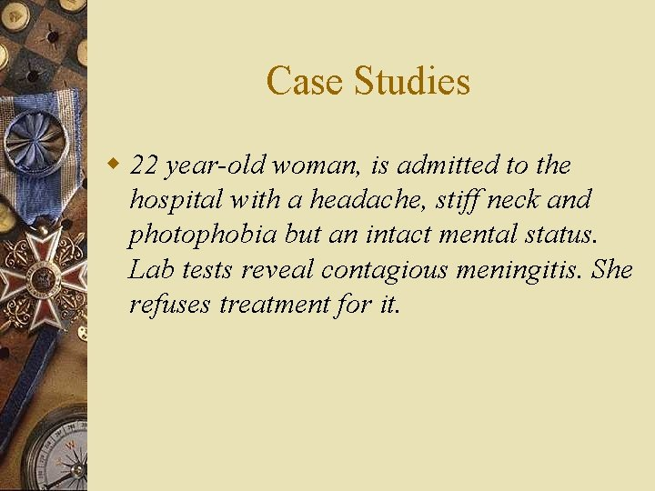 Case Studies w 22 year-old woman, is admitted to the hospital with a headache,