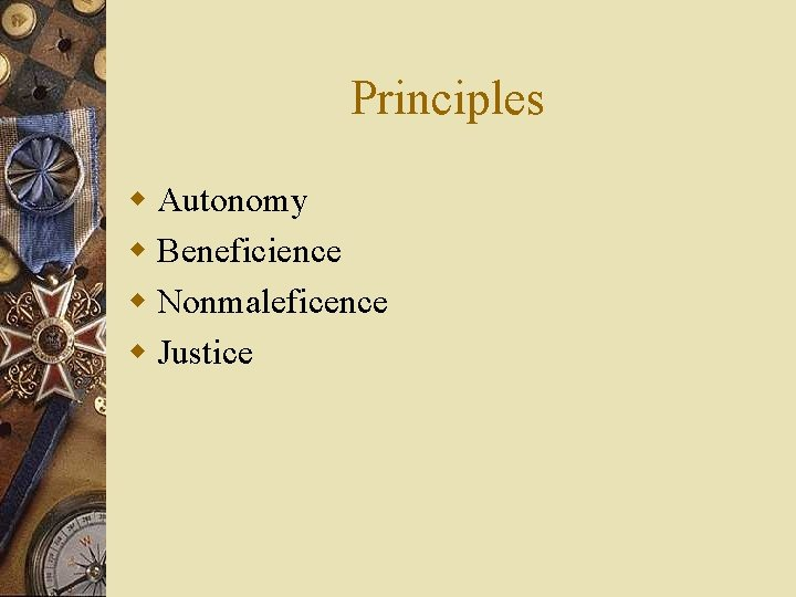 Principles w Autonomy w Beneficience w Nonmaleficence w Justice