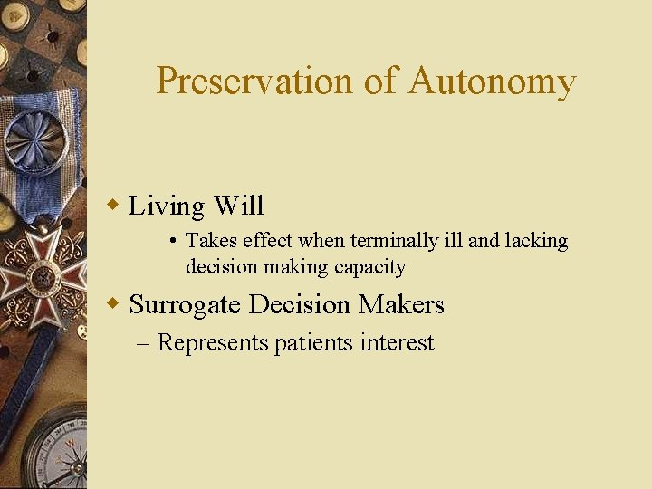 Preservation of Autonomy w Living Will • Takes effect when terminally ill and lacking
