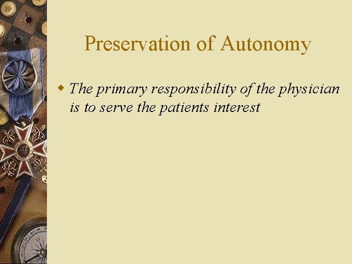 Preservation of Autonomy w The primary responsibility of the physician is to serve the