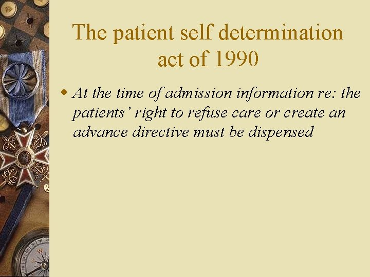 The patient self determination act of 1990 w At the time of admission information