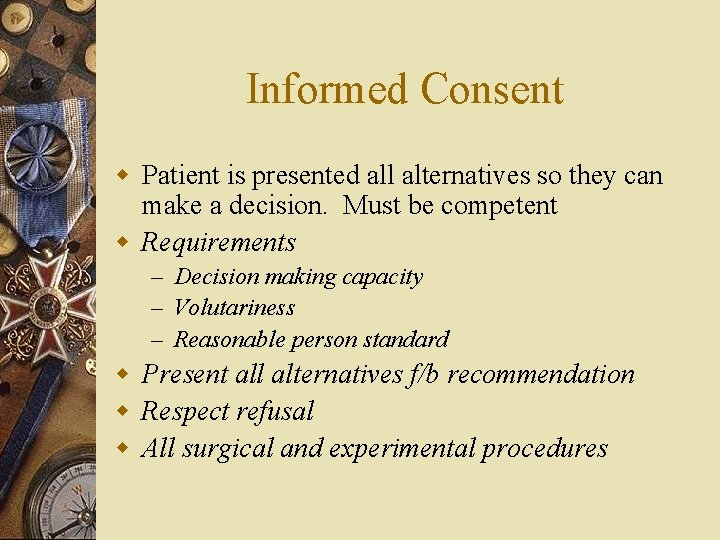 Informed Consent w Patient is presented all alternatives so they can make a decision.