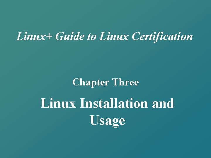 Linux+ Guide to Linux Certification Chapter Three Linux Installation and Usage