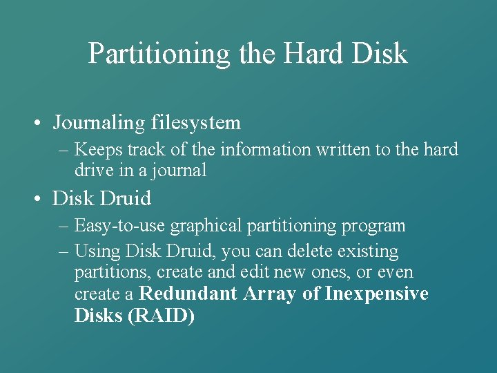 Partitioning the Hard Disk • Journaling filesystem – Keeps track of the information written