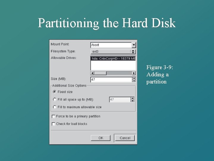 Partitioning the Hard Disk Figure 3 -9: Adding a partition