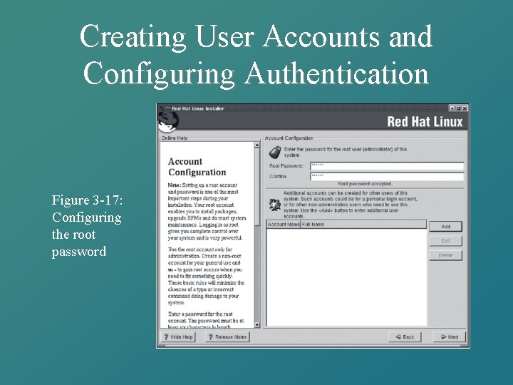 Creating User Accounts and Configuring Authentication Figure 3 -17: Configuring the root password