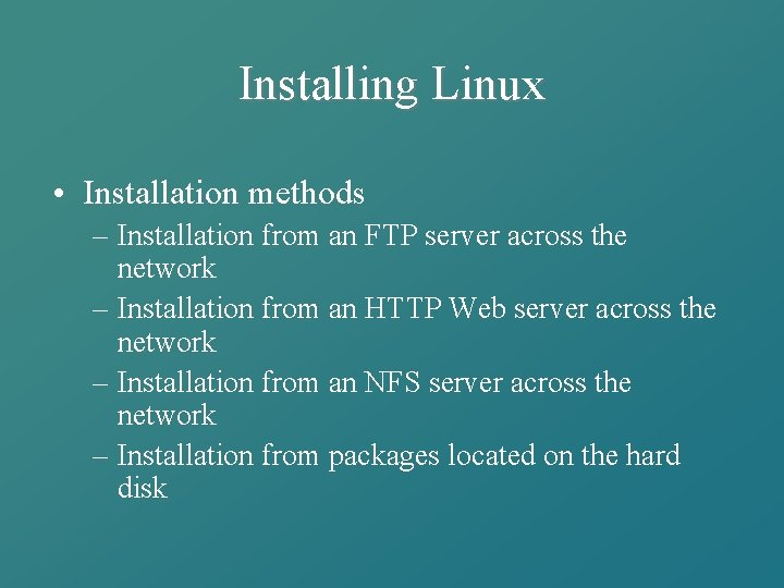 Installing Linux • Installation methods – Installation from an FTP server across the network