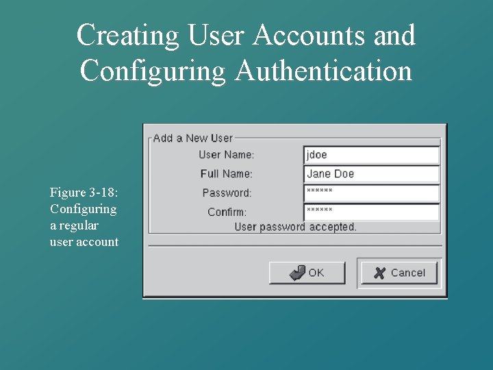 Creating User Accounts and Configuring Authentication Figure 3 -18: Configuring a regular user account
