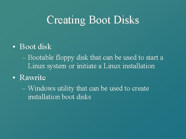 Creating Boot Disks • Boot disk – Bootable floppy disk that can be used