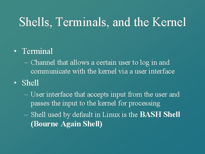 Shells, Terminals, and the Kernel • Terminal – Channel that allows a certain user