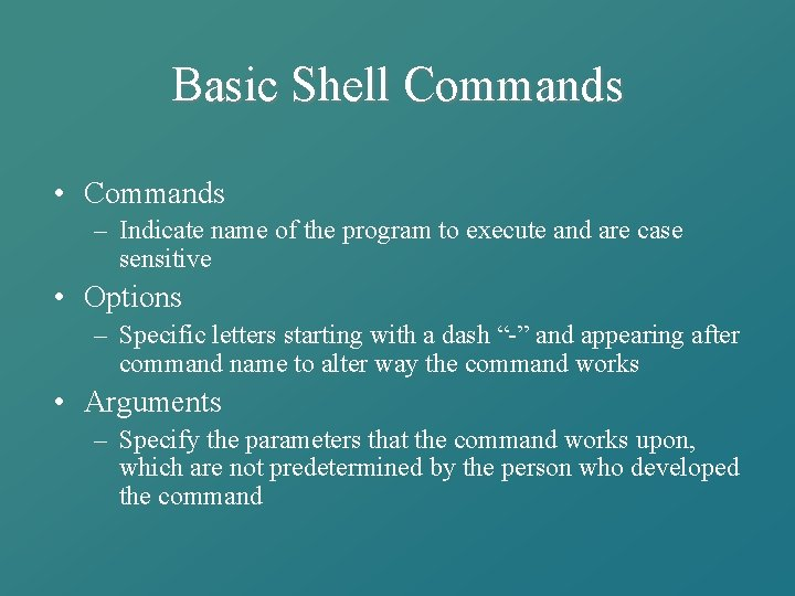 Basic Shell Commands • Commands – Indicate name of the program to execute and