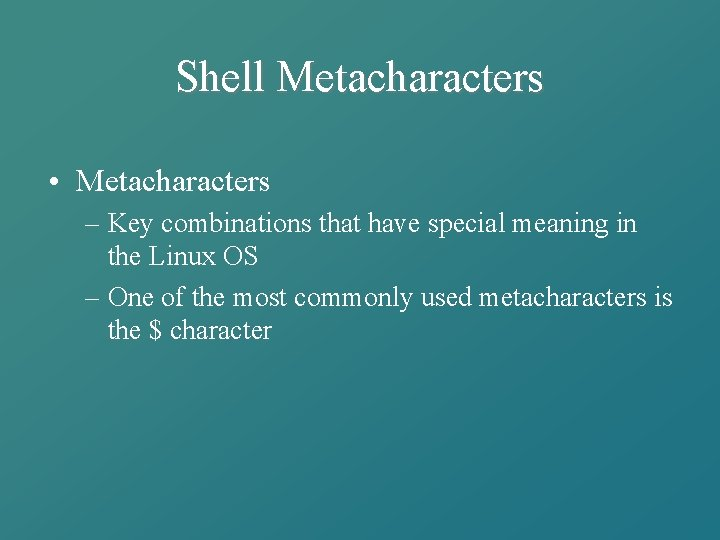 Shell Metacharacters • Metacharacters – Key combinations that have special meaning in the Linux