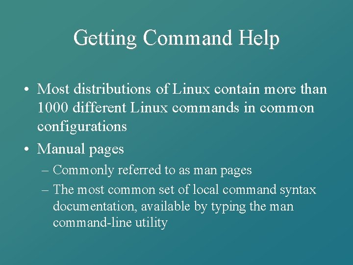 Getting Command Help • Most distributions of Linux contain more than 1000 different Linux