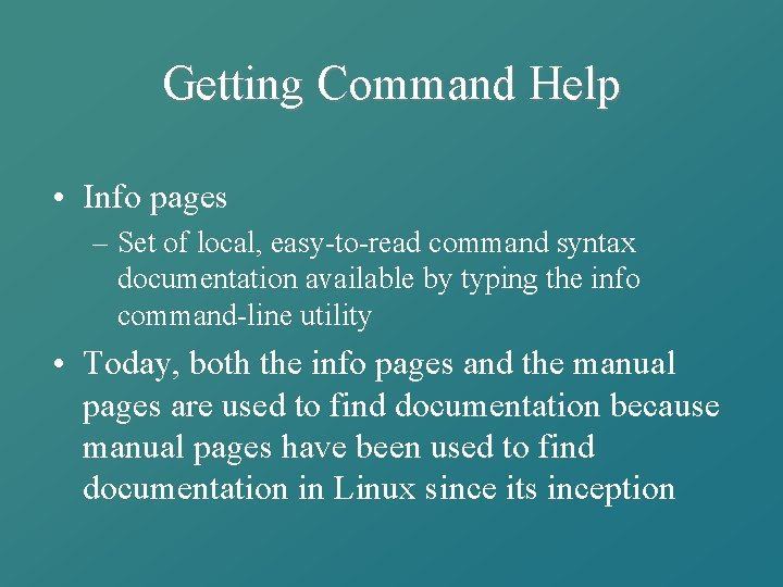 Getting Command Help • Info pages – Set of local, easy-to-read command syntax documentation