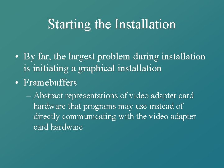 Starting the Installation • By far, the largest problem during installation is initiating a