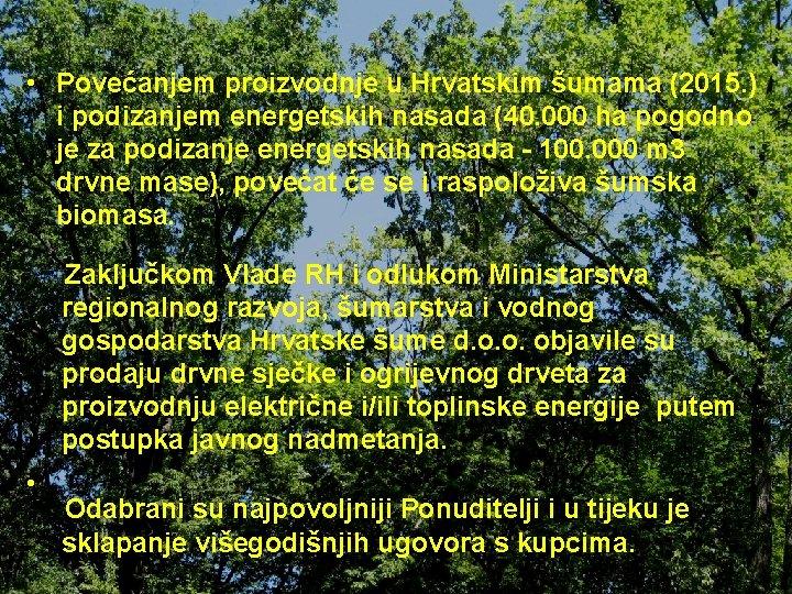 • Povećanjem proizvodnje u Hrvatskim šumama (2015. ) i podizanjem energetskih nasada (40.