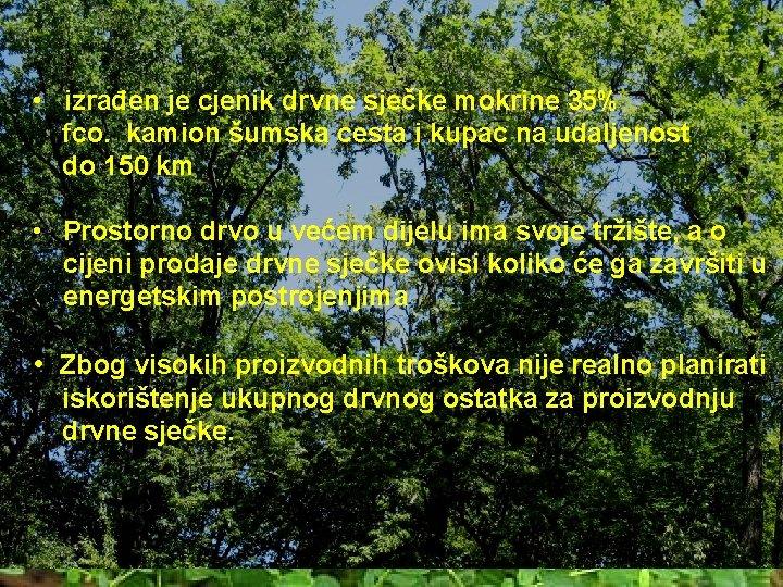• izrađen je cjenik drvne sječke mokrine 35% fco. kamion šumska cesta i