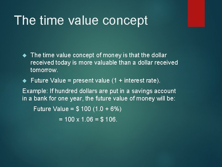 The time value concept of money is that the dollar received today is more
