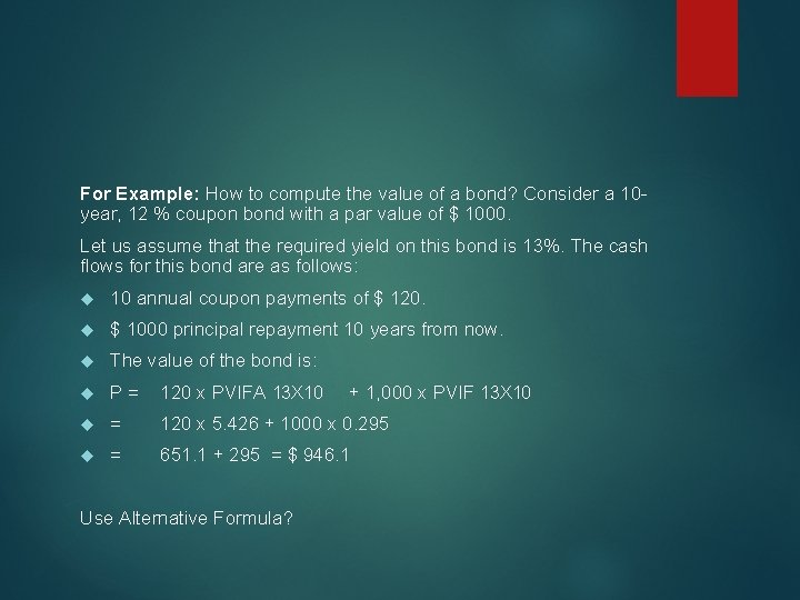 For Example: How to compute the value of a bond? Consider a 10 year,