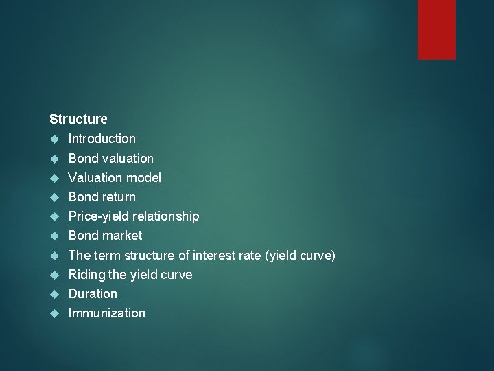 Structure Introduction Bond valuation Valuation model Bond return Price-yield relationship Bond market The term