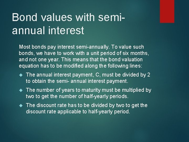 Bond values with semiannual interest Most bonds pay interest semi-annually. To value such bonds,