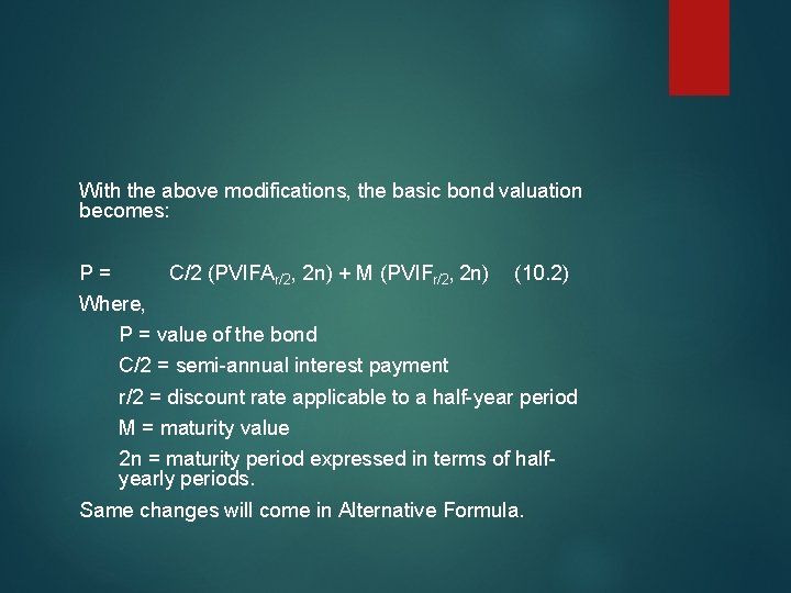 With the above modifications, the basic bond valuation becomes: P = C/2 (PVIFAr/2, 2