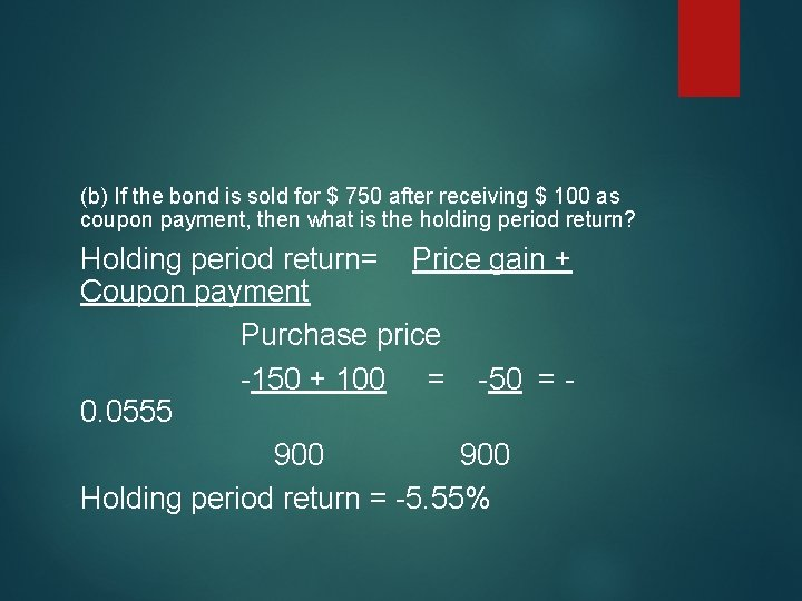 (b) If the bond is sold for $ 750 after receiving $ 100 as