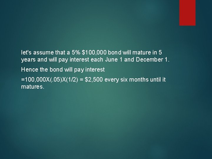let's assume that a 5% $100, 000 bond will mature in 5 years and