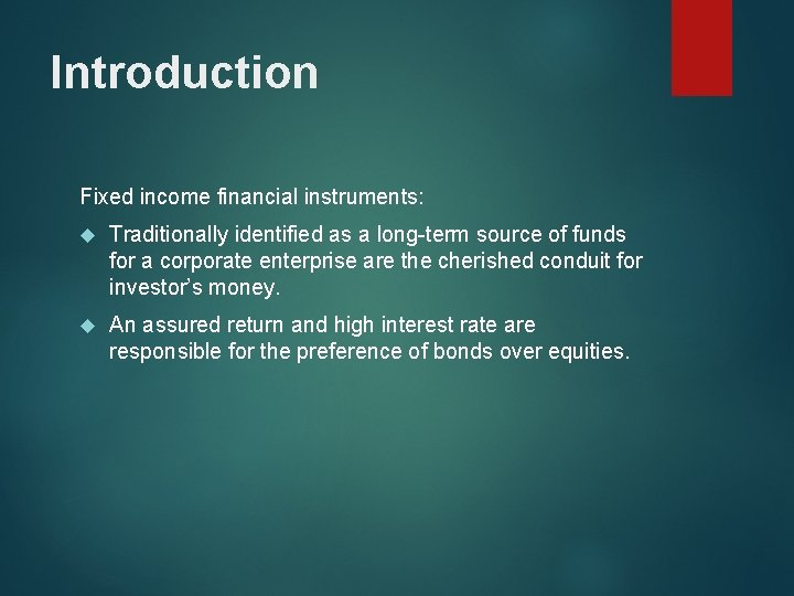 Introduction Fixed income financial instruments: Traditionally identified as a long-term source of funds for
