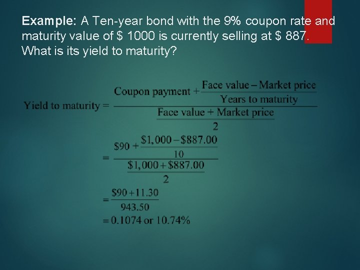 Example: A Ten-year bond with the 9% coupon rate and maturity value of $