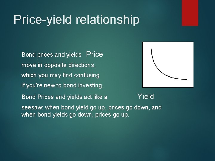 Price-yield relationship Bond prices and yields Price move in opposite directions, which you may