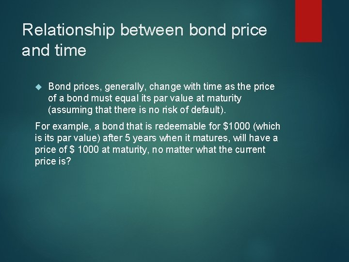 Relationship between bond price and time Bond prices, generally, change with time as the