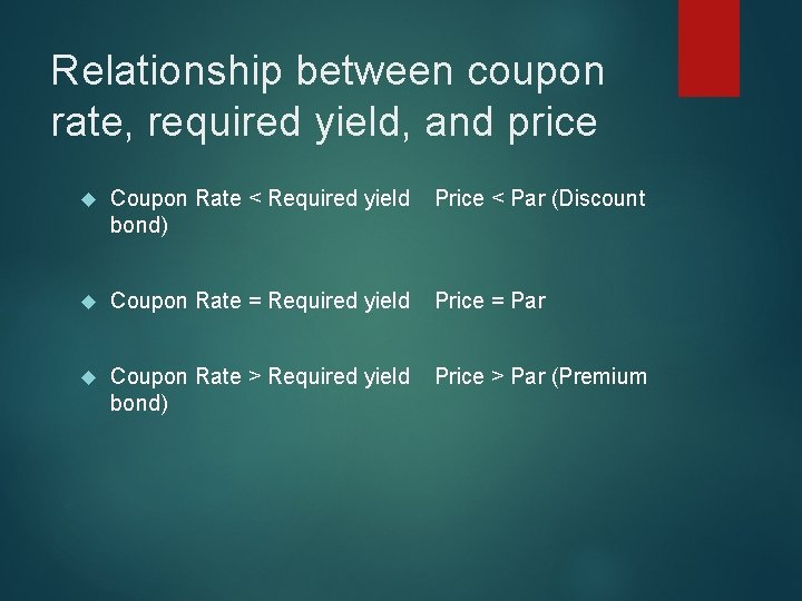 Relationship between coupon rate, required yield, and price Coupon Rate < Required yield Price