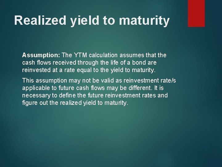 Realized yield to maturity Assumption: The YTM calculation assumes that the cash flows received