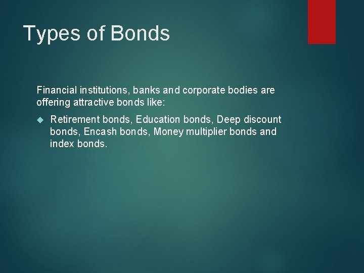 Types of Bonds Financial institutions, banks and corporate bodies are offering attractive bonds like: