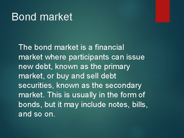 Bond market The bond market is a financial market where participants can issue new