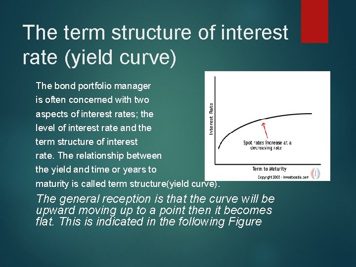 The term structure of interest rate (yield curve) The bond portfolio manager is often