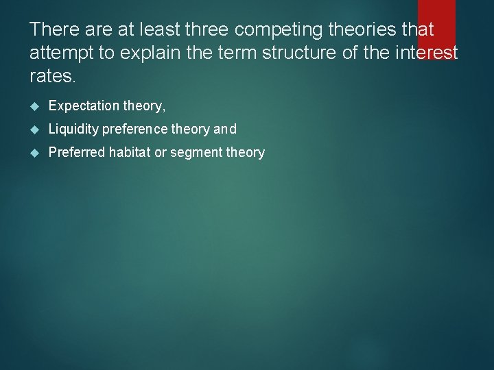 There at least three competing theories that attempt to explain the term structure of